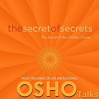 The Secret of Secrets     The Secret of the Golden Flower              By:                                                                                                                                 Osho                               Narrated by:                                                                                                                                 Osho                      Length: 53 hrs and 32 mins     155 ratings     Overall 4.7