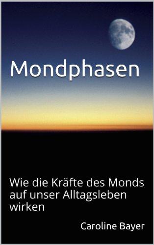Mondphasen - Wie die Kräfte des Monds auf unser Alltagsleben wirken (Mondwissen 2)