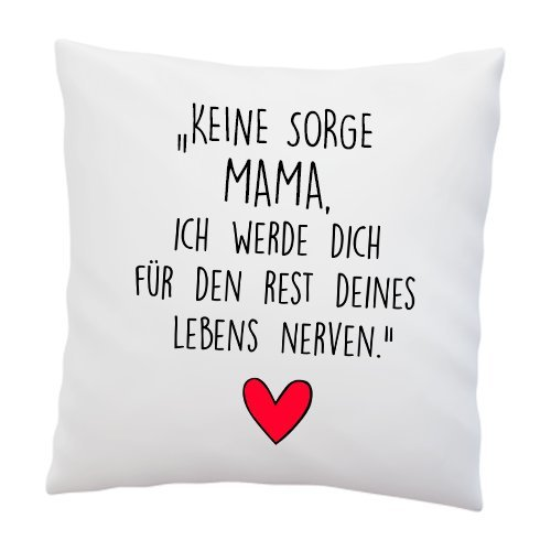 Kissen mit Spruch ''Keine Sorge Mama, ich werde Dich für den Rest deines Lebens Nerven.'' - Deko-Kissen - Geschenk zum Muttertag - Kissen mit Füllung - Muttertagsgeschenk