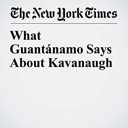 What Guantánamo Says About Kavanaugh audiobook cover art