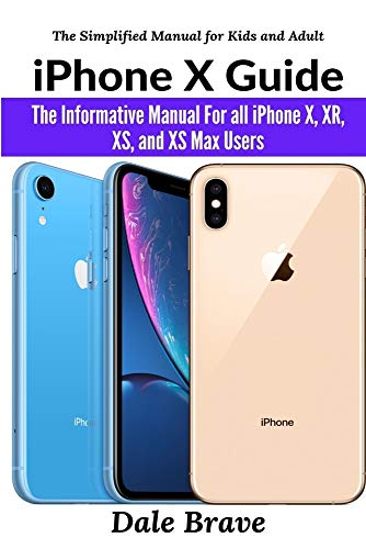 iPhone X Guide: The Informative Manual For all iPhone X, XR, XS, and XS Max Users The Simplified Manual for Kids and Adult (2nd Edition)