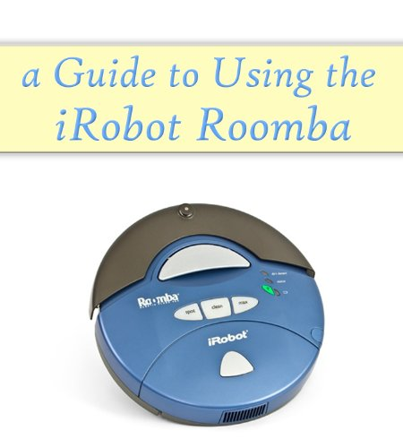 A Guide to Using the iRobot Roomba (English Edition)
