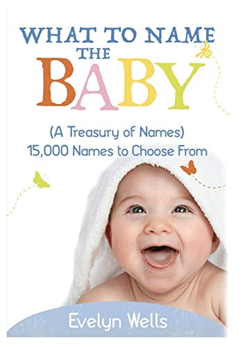 What To Name The Baby (A Treasury of Names): 15,000 Names to Choose From Paperback