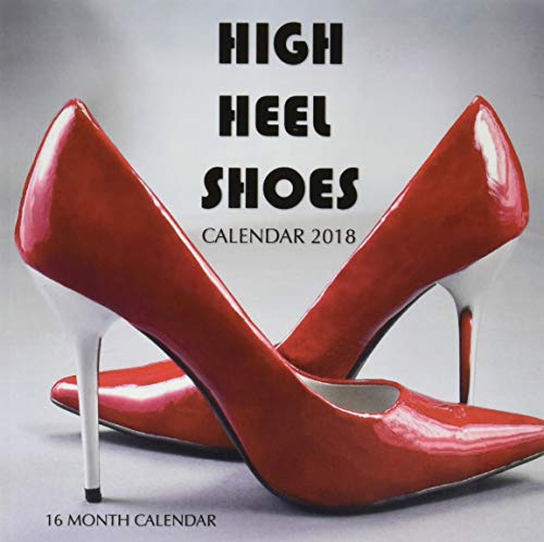 High Heel Shoes Calendar 2018: 16 Month Calendar