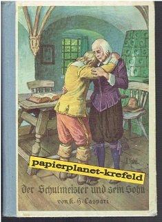 Der Schulmeister und sein Sohn : Eine Erz. aus d. Dreißigjähr. Kriege. Feierstunden-Bücherei Bd. 8