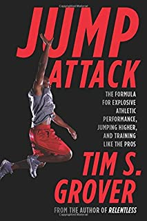 Jump Attack: The Formula for Explosive Athletic Performance, Jumping Higher, and Training Like the Pros (Tim Grover Winnin...