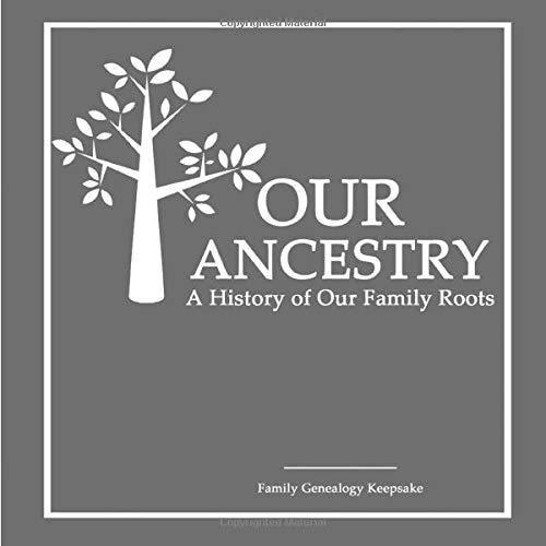 Our Ancestry - A History Of Our Family Roots: Silver Grey Edition- A Family Genealogy Fill In Keepsake - DNA Test Companion - [Professional Binding]