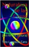 Naturaleza de las Cosas: (De rerum natura)