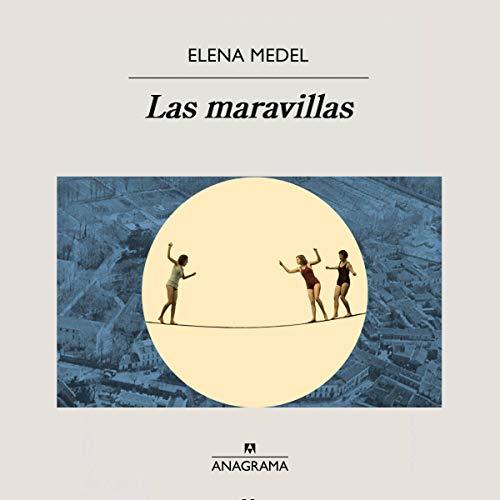 Las maravillas [The Wonders] Audiobook By Elena Medel cover art