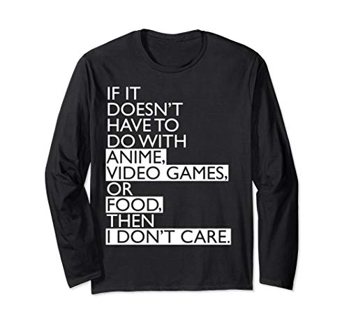 Anime Video Games or Food Funny Long Sleeve Shirt