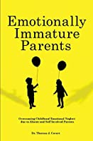 Emotionally Immature Parents: Overcoming Childhood Emotional Neglect due to Absent and Self involved Parents