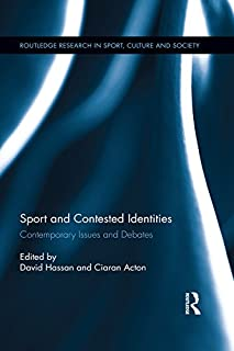 Sport and Contested Identities: Contemporary Issues and Debates (Routledge Research in Sport, Culture and Society) (English Edition)