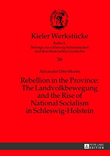 Rebellion in the Province: The Landvolkbewegung and the Rise of National Socialism in Schleswig-Holstein (Kieler Werkstücke: Reihe A: Beiträge zur ... und skandinavischen Geschichte, Band 36)