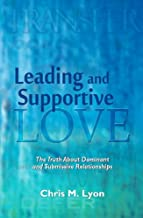 Leading and Supportive Love - The Truth About Dominant and Submissive Relationships
