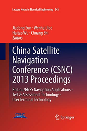 China Satellite Navigation Conference (CSNC) 2013 Proceedings: BeiDou/GNSS Navigation Applications • Test & Assessment Technology • User Terminal ... Notes in Electrical Engineering, Band 243)