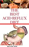 THE BEST ACID REFLUX DIET: A recipes meal plan guides for the total cure of Acid reflux, Heart-burn...