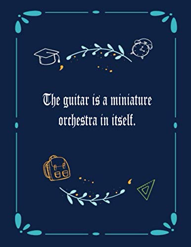 The guitar is a miniature orchestra in itself.: 6 String Guitar Chord and Tablature Staff Music Paper for Guitar Players, beginner kids, Musicians, ... - 120 Pages) (Guitar Manuscript Books)