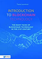Introduction to Blockchain Technology: The Many Faces of Blockchain Technology in the 21st Century