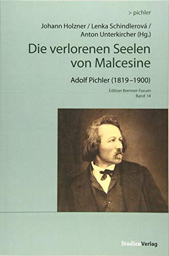 Die verlorenen Seelen von Malcesine: Adolf Pichler (1819–1900) (Edition Brenner-Forum, Band 14)