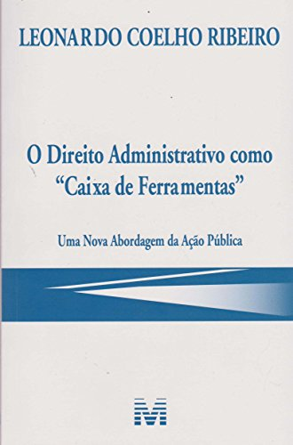 """O direito administrativo como """"caixa de ferramentas"""" - 1 ed./2017: uma Nova Abordagem da Ação Pública"""