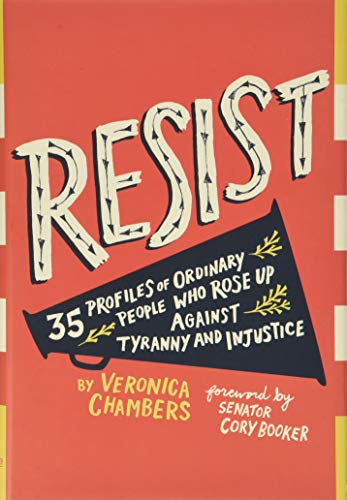 Resist: 35 Profiles of Ordinary People Who Rose Up Against Tyranny and...