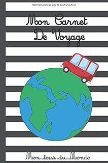 Mon Carnet de Voyage – Mon tour du Monde: Journal de voyage pour noter tous vos..