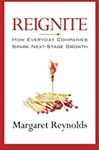 Reignite: How Everyday Companies Spark Next Stage Growth by Margaret Reynolds (2015-08-18)