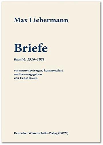 Max Liebermann: Briefe / Max Liebermann: Briefe: Band 6: 1916-1921 (Schriftenreihe der Max-Liebermann-Gesellschaft Berlin e.V.)