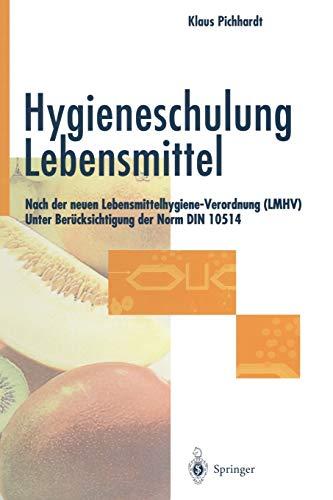Hygieneschulung Lebensmittel: Nach der neuen Lebensmittelhygiene-Verordnung (LMHV) Unter Berücksichtigung der Norm DIN 10514