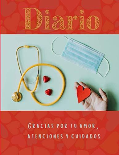 Diario - Gracias por tu amor , atenciones y cuidados: Enfermera , trabajadora en el campo de la salud , regalo , libreta de anotaciones , notebook