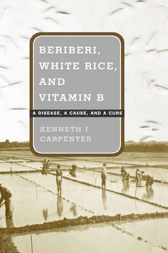 Beriberi, White Rice, and Vitamin B: A Disease, a Cause, and a Cure (English Edition)