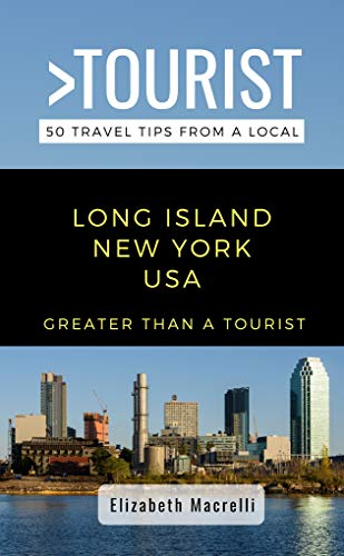 Greater Than a Tourist- Long Island New York USA: 50 Travel Tips from a Local (English Edition)
