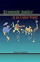 Economic Justice in An Unfair World: Toward A Level Playing Field by Ethan Kapstein
