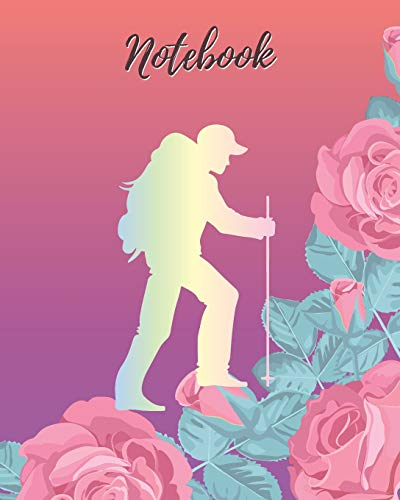 Notebook: Hiking Girl & Pink Rose - Lined Notebook, Diary, Track, Log & Journal - Cute Gift for Girls, Teens and Women Who Love Hiking (8' x10' 120 Pages)