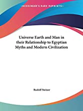 Universe Earth and Man in their Relationship to Egyptian Myths and Modern Civilization