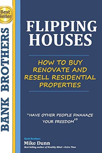 Flipping Houses: Have other people finance your freedom! How to buy, Renovate and Resell Residential Properties