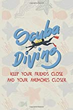 Scuba Diving Keep Your Friends Close And Your Anenomes Closer: Scuba Diving Log Book | Notebook Journal For Certification, Courses & Fun | Unique Diving Gift | Matte Cover 6x9 100 Pages