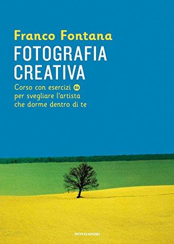 Fotografia creativa: Corso con esercizi per svegliare l'artista che dorme dentro di te (Italian Edition)