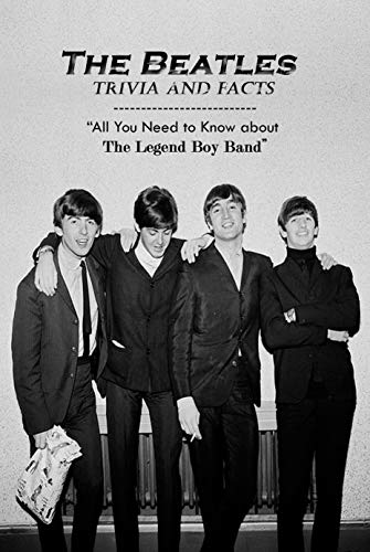 """""""The Beatles Trivia and Facts: All You Need to Know about The Legend Boy Band """": Amazing The Beatles Trivia Book for Fans (English Edition)"""