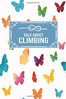 Talk About Climbing: Gift Lined Journal Notebook To Write In