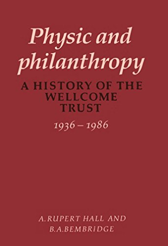 Physic and Philanthropy: A History of the Wellcome Trust 1936-1986
