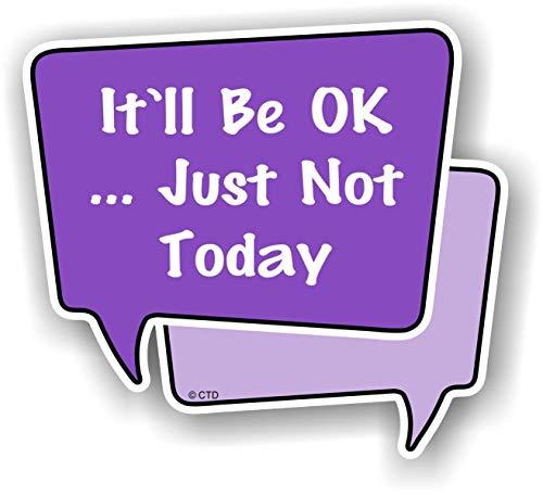 Inspirationeel citaat het zal goed zijn. gewoon niet vandaag - Start een gesprek spraak Bubble Vinyl Auto Sticker Decal 100x90mm
