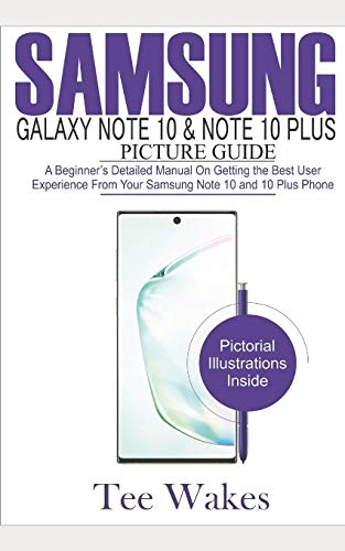 Samsung Galaxy Note 10 & Note 10 Plus Picture Guide: A Beginner's detailed manual on Getting the Best User Experience from your Samsung Note 10 and 10 plus Phone
