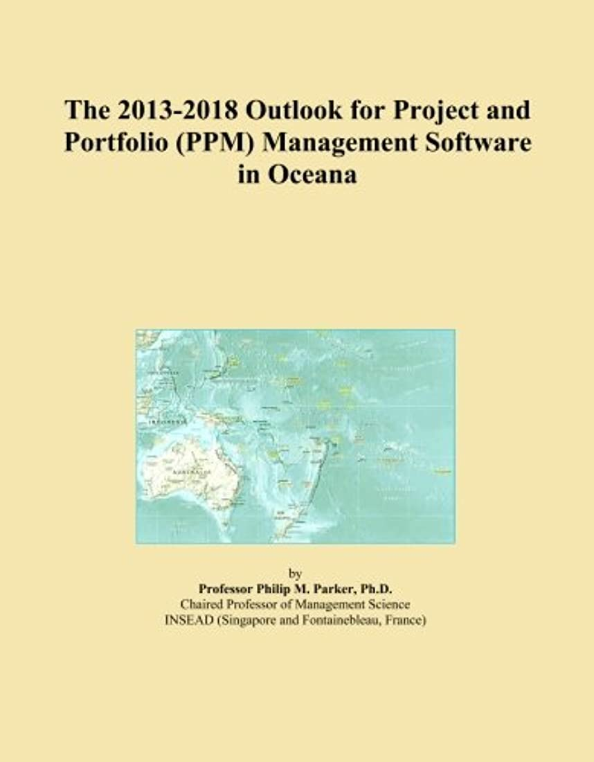The 2013-2018 Outlook for Project and Portfolio (PPM) Management Software in Oceana