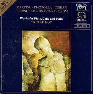 Works for Flute, Cello & Piano - Martinu: Trio / Piazolla: Adios Nonino / Cobian: Seleccion de Tangos/ Ginastera: Milonga, Pampeana 2 / Deom: Trio/ Berenguer
