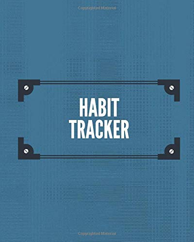Habit Tracker: Daily Personal Time Management Notebook Record Diary Journal to build Healthy Routine, Habit Calendar Planner Organizer for tracking ... with 120 pages. (Habits Monitor Log, Band 26)