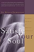 Satisfy Your Soul: Restoring the Heart of Christian Spirituality