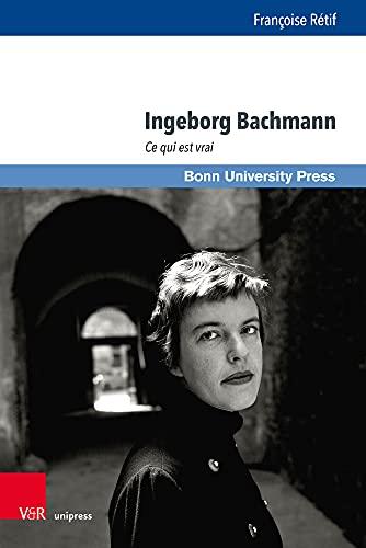 Ingeborg Bachmann: Ce Qui Est Vrai: 9