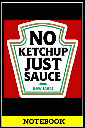 Notebook: Funny pocket notebook & journal - No Ketchup Just Sauce notebook , 6x9 inch very useful gift