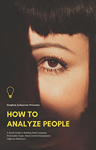 How to Analyze People: A Quick Guide to Reading Body Language Personality Types. Mind Control Manipulates Different Behaviors by [Stephen  Lemarson]